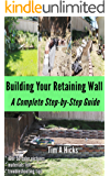 Building Your Retaining Wall: A Complete Step-by-Step Guide