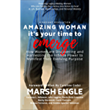 Amazing Woman It's Your Time to Emerge: How Women are Discovering and Harnessing the Infinite Power to Manifest Their…