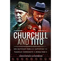 Churchill and Tito: SOE Bletchley Park and Supporting the Yugoslav Communists in World War II