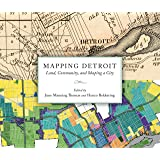 Mapping Detroit: Land, Community, and Shaping a City (Great Lakes Books Series)