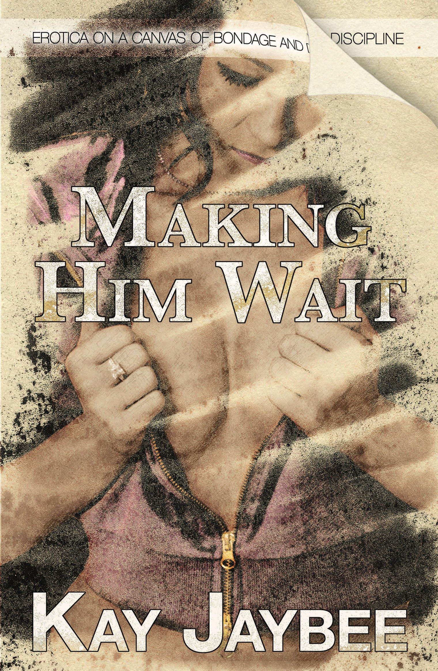 Download Making Him Wait: Erotica on a canvas of bondage and discipline! PDF
