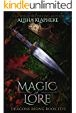 Magic of Lore: Dragons Rising Book Five