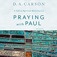 Praying with Paul, Second Edition: A Call to Spiritual Reformation