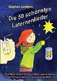Die 50 schönsten Laternenlieder - Das Liederbuch: Das Liederbuch mit allen Texten, Noten und Gitarrengriffen zum Mitsingen und Mitspielen