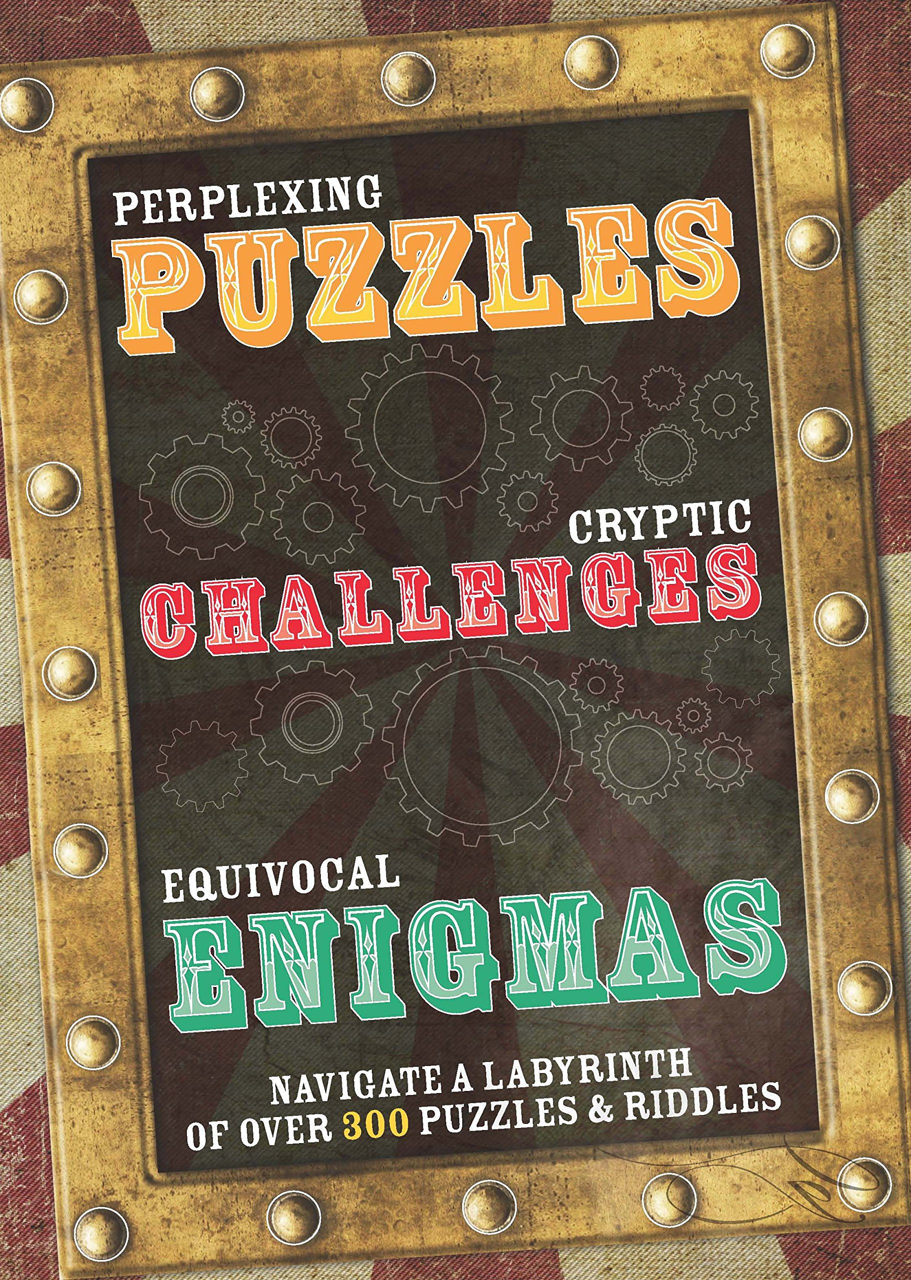 Download Perplexing Puzzles, Cryptic Challenges, and Equivocal Enigmas (Navigate a Labyrinth of 300 Puzzles and Riddles) pdf epub