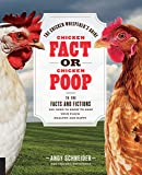 Chicken Fact or Chicken Poop: The Chicken Whisperer's Guide to the facts and fictions you need to know to keep your flock healthy and happy
