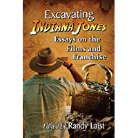 Excavating Indiana Jones: Essays on the Films and