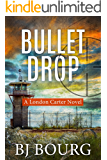 Bullet Drop: A London Carter Novel (London Carter Mystery Series Book 4)