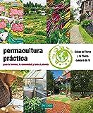 Permacultura práctica: Para tu terreno, tu comunidad y todo el planeta (Guías para la Fertilidad de la Tierra)