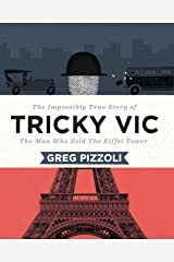 Tricky Vic: The Impossibly True Story of the Man Who Sold the Eiffel Tower Hardcover