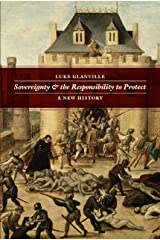 Sovereignty and the Responsibility to Protect: A New History Kindle Edition