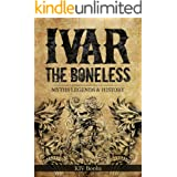 IVAR THE BONELESS: Myths Legends & History (Vikings Book 1)
