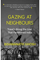 Gazing at Neighbours: Travels Along the Line That Partitioned India Kindle Edition