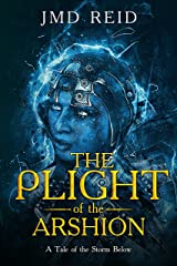 The Plight of the Arshion: A Tale of the Storm Below Kindle Edition