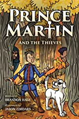 Prince Martin and the Thieves: A Brave Boy, a Valiant Knight, and a Timeless Tale of Courage and Compassion (ages 7-10) (The Prince Martin Epic Series Book 2) Kindle Edition