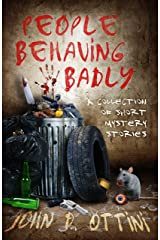 People Behaving Badly: A Collection of Short Mystery Stories Kindle Edition