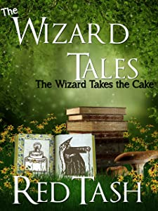 The Wizard Takes the Cake (The Wizard Tales Book 3)