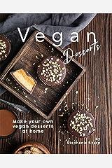 Vegan Desserts: Make your own vegan desserts at home Kindle Edition