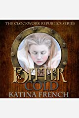 Bitter Cold: A Steampunk Snow Queen: The Clockwork Republic Series, Volume 4 Audible Audiobook