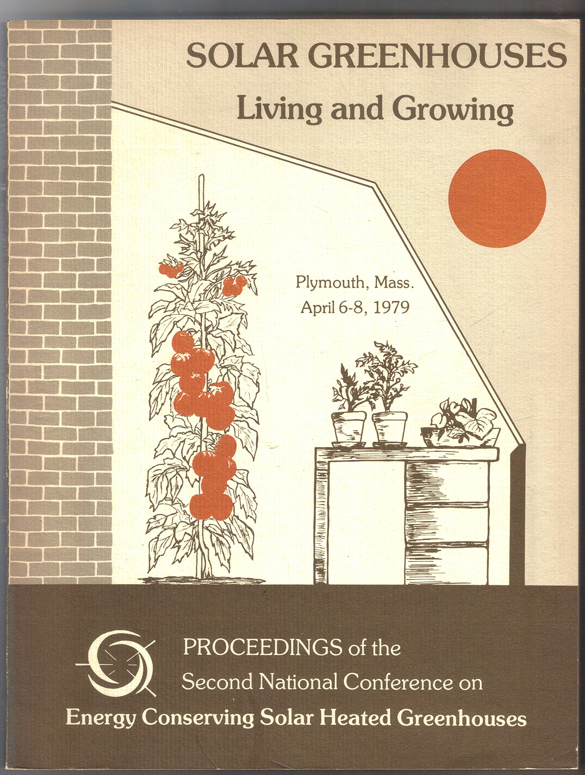 Solar Greenhouses: Living and Growing (Proceedings of the Second National Conference on Energy Conserving Solar Heated Greenhouses, Plymouth, Mass. April 6-8, 1979)