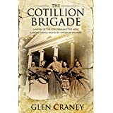 The Cotillion Brigade: A Novel of the Civil War and the Most Famous Female Militia in American History