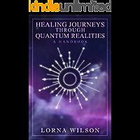 Healing Journeys Through Quantum Realities: The Handbook