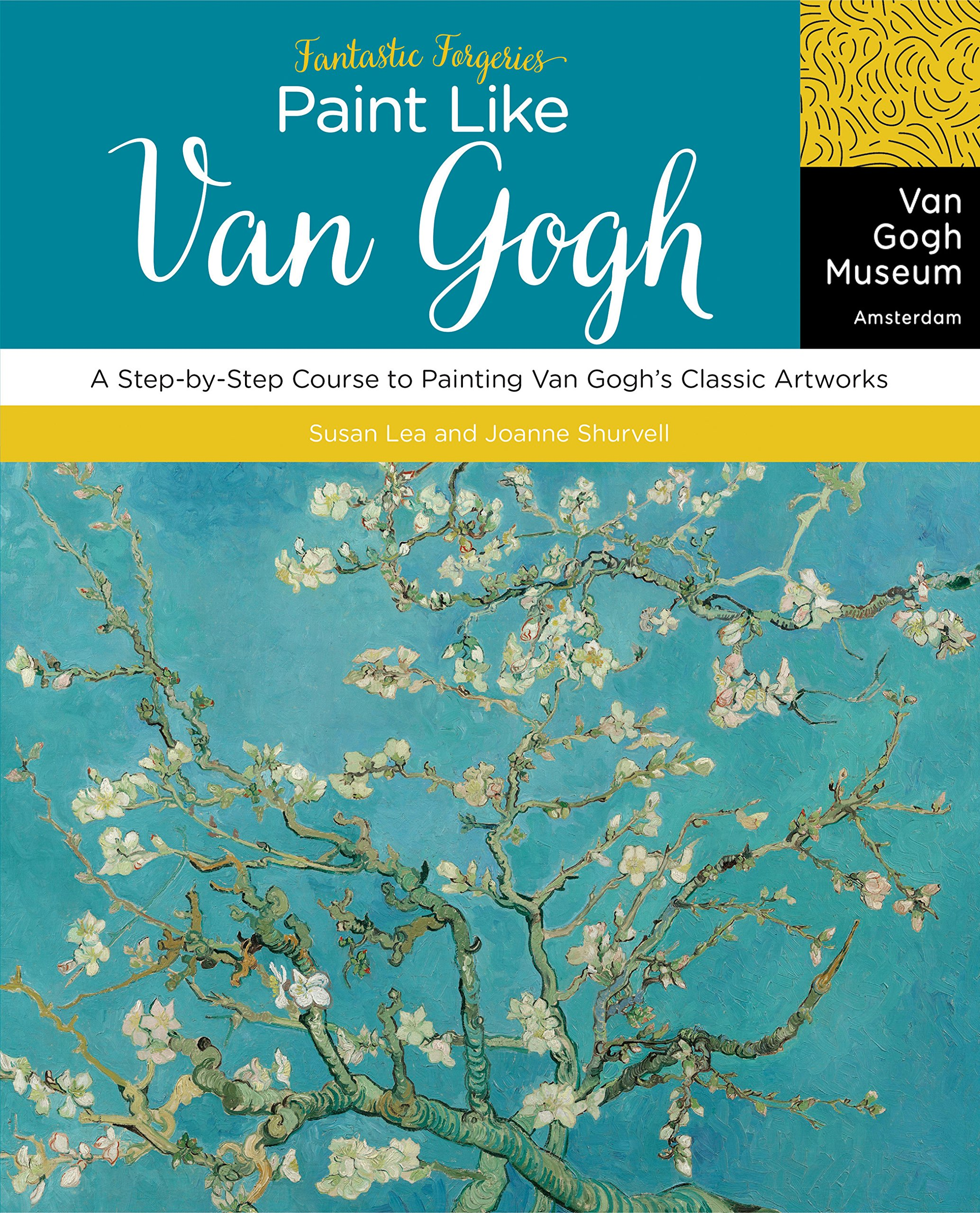 Fantastic Forgeries: Paint Like Van Gogh: A Step-by-Step Course to Painting Van Gogh's Classic Artworks PDF