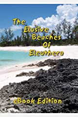The Elusive Beaches Of Eleuthera ~ eBook Edition: Your Guide to the Hidden Beaches of this Bahamas Out-Island including Harbour Island (Geezer Guides Travel 1) Kindle Edition