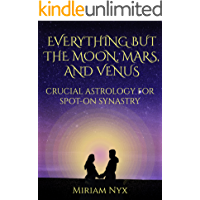 Everything But the Moon, Mars, and Venus: Crucial Astrology for Spot-On Synastry
