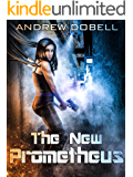 The New Prometheus (The Promethean Files Book 1)