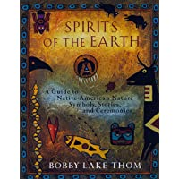 Spirits of the Earth: Native American Philosophy, Symbolism And Nature Stories: A Guide to Native American Nature Symbols, Stories