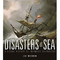 Disasters at Sea A Visual History of Infamous Shipwrecks