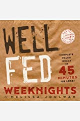 Well Fed Weeknights: Complete Paleo Meals in 45 Minutes or Less Kindle Edition