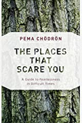 The Places That Scare You: A Guide to Fearlessness in Difficult Times Paperback
