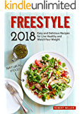 Freestyle 2018: Easy and Delicious Recipes for Live Healthy and Watch Your Weight (Volume 1)