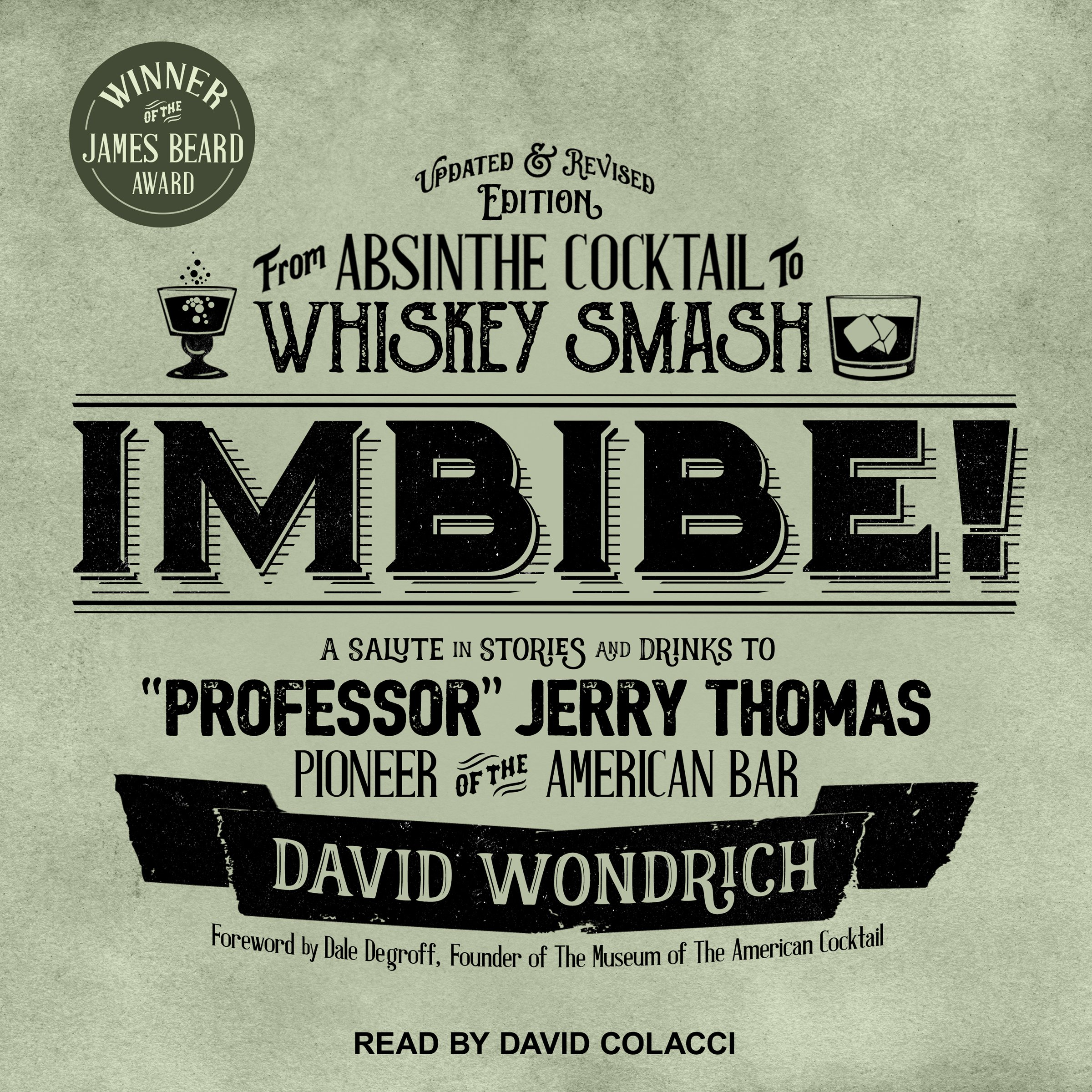Imbibe! Updated and Revised Edition: From Absinthe Cocktail to Whiskey Smash a Salute in Stories and Drinks to 'Professor' Jerry Thomas Pioneer of the American Bar