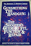 Gunsmithing the Handgun: The Shooters Guide to Fit, Function & Repair