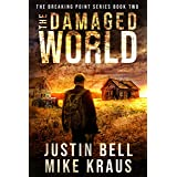 The Damaged World: The Breaking Point Series Book 2: (A Post-Apocalyptic EMP Survival Thriller)