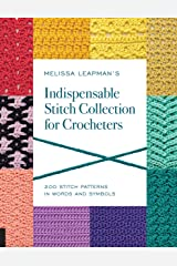 Melissa Leapman's Indispensable Stitch Collection for Crocheters: 200 Stitch Patterns in Words and Symbols Paperback