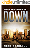 When The Grid Went Down: A Post-Apocalyptic EMP Survival Thriller (The Surviving The EMP Trilogy Book 1)