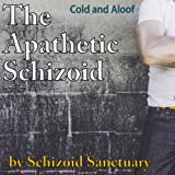 The Apathetic Schizoid: Cold and Aloof: Schizoid Sanctuary, Book 2