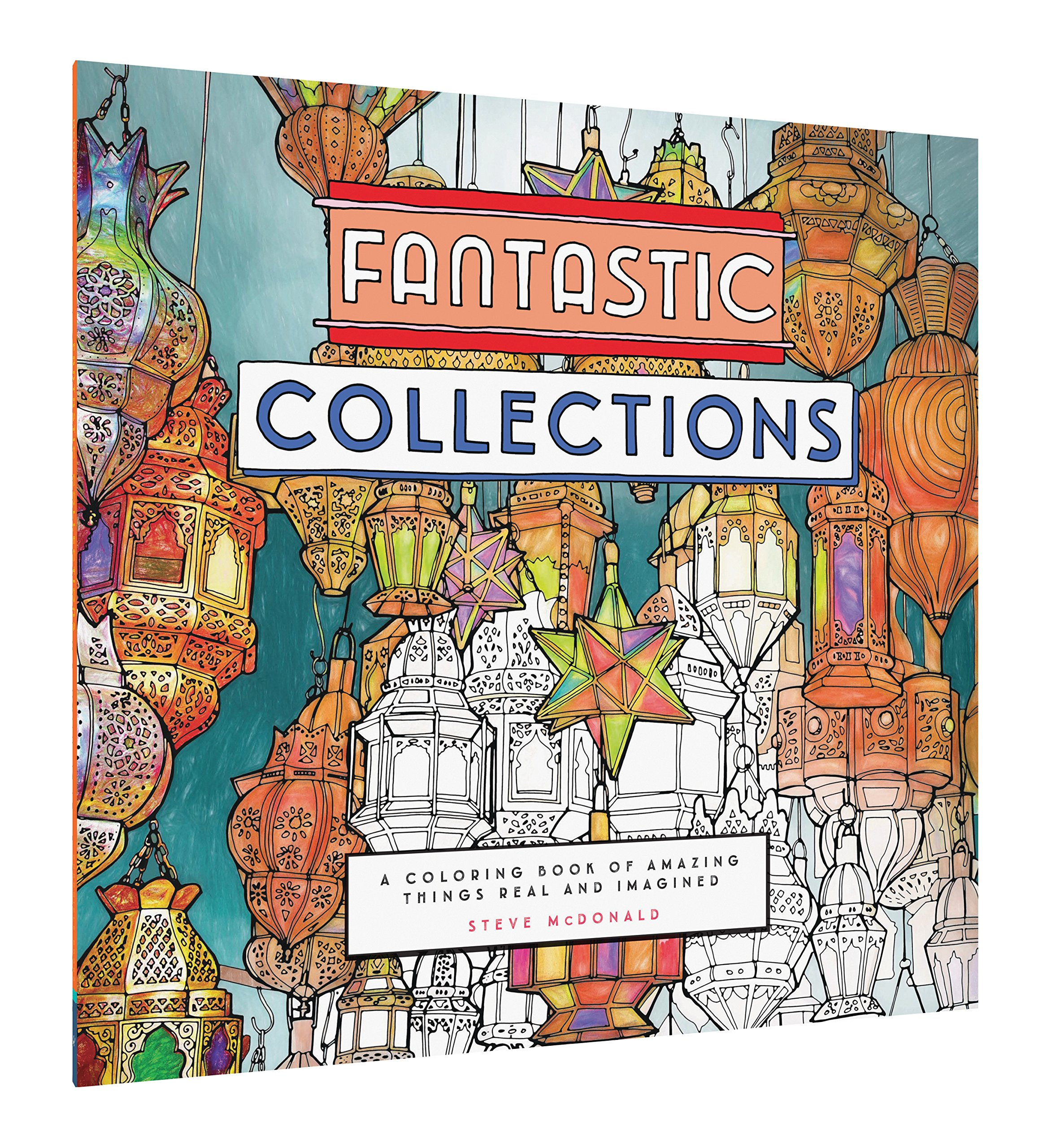 Fantastic Collections A Coloring Book Of Amazing Things Real And Imagined Steve McDonald 9781452153247 Amazon Books
