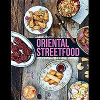 Oriental Streetfood: Heerlijke oosterse gerechten om thuis te maken