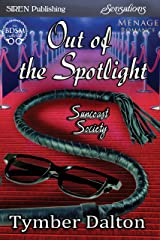 Out of the Spotlight [Suncoast Society] (Siren Publishing Sensations) Kindle Edition
