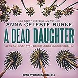 A Dead Daughter: Jessica Huntington Desert Cities Mystery Series, Book 3