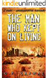 The Man Who Kept On Living (A Post-Apocalyptic Trilogy): 600 Miles, North, Barstow