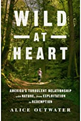 Wild at Heart: America's Turbulent Relationship with Nature, from Exploitation to Redemption Kindle Edition