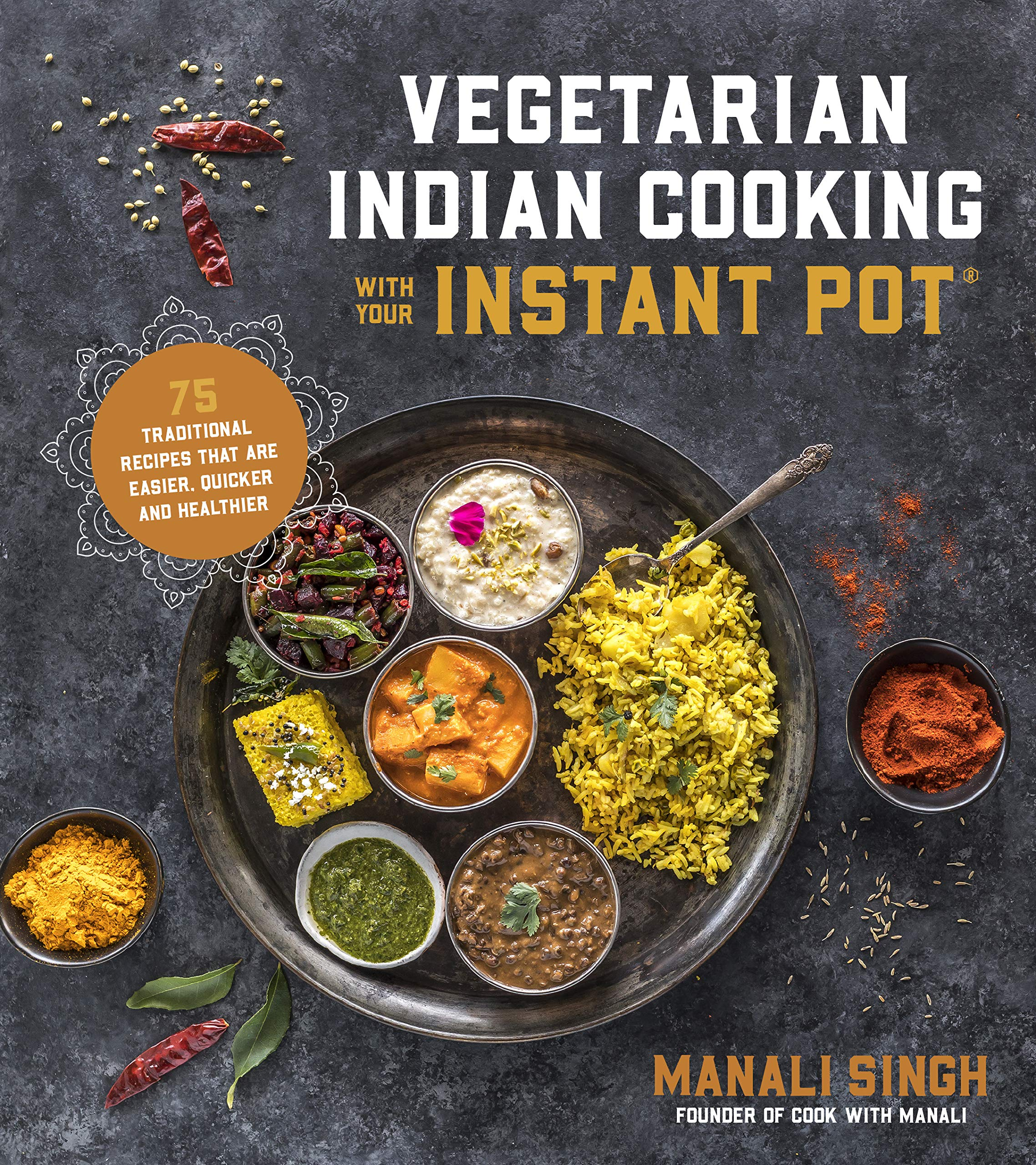 Vegetarian indian cooking with your instant pot 75 traditional vegetarian indian cooking with your instant pot 75 traditional recipes that are easier quicker and healthier manali singh 9781624146459 amazon forumfinder Gallery