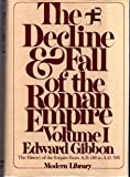 The Decline and Fall of the Roman Empire, Volume I: 180 A.D. -- 395 A.D.