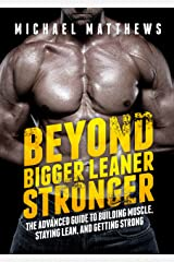 Beyond Bigger Leaner Stronger: The Advanced Guide to Building Muscle, Staying Lean, and Getting Strong (Muscle for Life Book 5) Kindle Edition